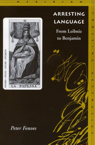 Arresting Language: From Leibniz to Benjamin