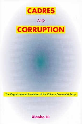 Cadres and Corruption: The Organizational Involution of the Chinese Communist Party