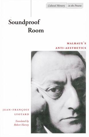 Soundproof Room: Malraux's Anti-Aesthetics
