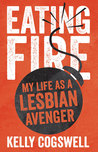 Eating Fire: My Life as a Lesbian Avenger