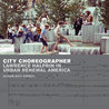City Choreographer: Lawrence Halprin in Urban Renewal America