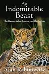 An Indomitable Beast: The Remarkable Journey of the Jaguar