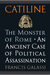 Catiline, The Monster of Rome by Francis Galassi