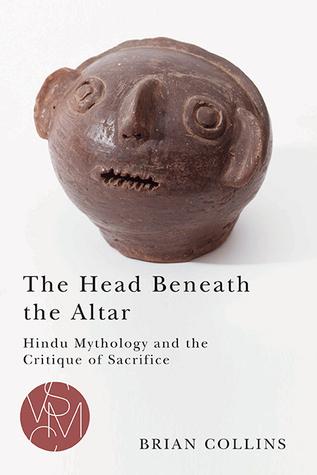 The Head Beneath the Altar: Hindu Mythology and the Critique of Sacrifice