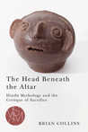 The Head Beneath the Altar: Hindu Mythology and the Critique of Sacrifice