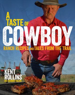 A Taste of Cowboy by Kent Rollins