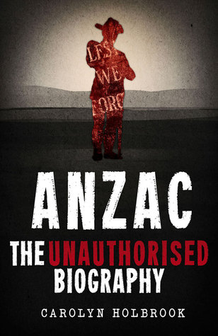 Anzac, The Unauthorised Biography