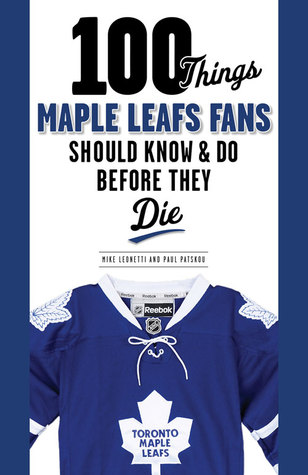 100 Things Maple Leafs Fans Should KnowDo Before They Die