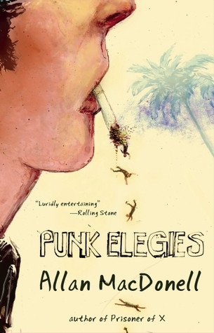 Punk Elegies: True Tales of Death Trip Kids, Wrongful Sex, and Trial by Angel Dust