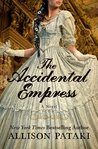 The Accidental Empress by Allison Pataki
