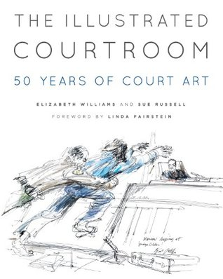 The illustrated courtroom: 50 years of court art par Elizabeth  Williams