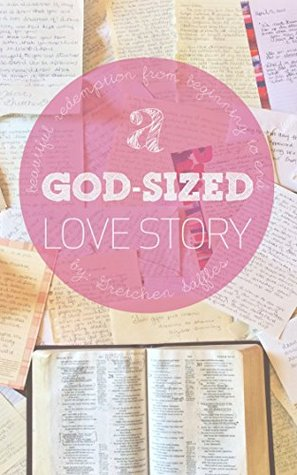 A God-Sized Love Story: Beautiful Redemption From Beginning To End