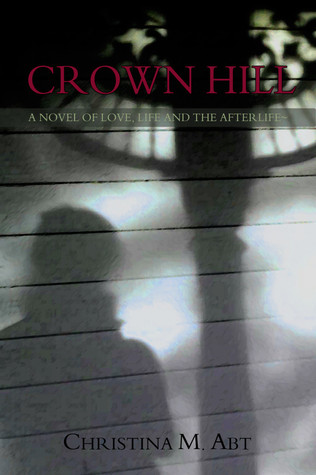 Crown Hill: A Novel of Love, Live and The Afterlife