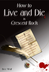 How to Live and Die in Crescent Rock (Crescent Rock, #1)