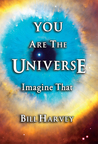 You Are The Universe: Imagine That