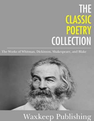 The Classic Poetry Collection: The Works of Whitman, Dickinson, Shakespeare, and Blake
