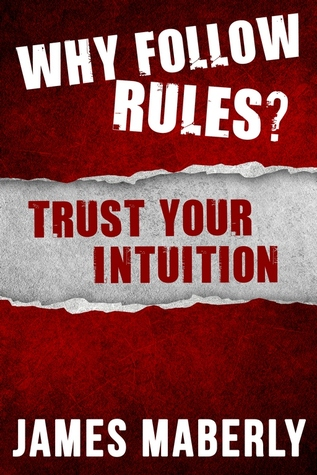 Why Follow Rules? Trust your Intuition by James Maberly