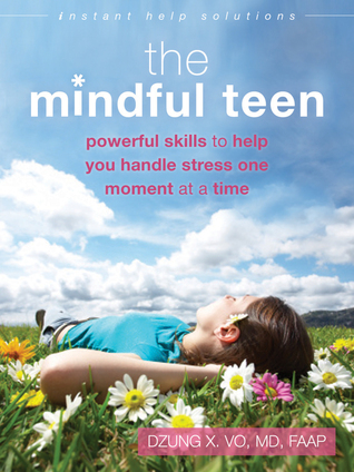 Ebook The Mindful Teen: Powerful Skills to Help You Handle Stress One Moment at a Time by Dzung X. Vo PDF!