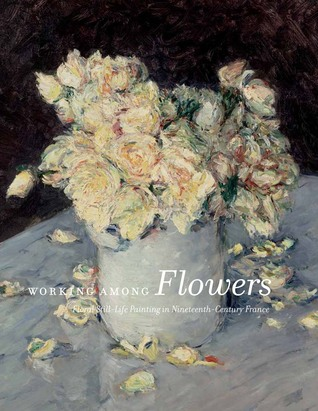 Working Among Flowers: Floral Still-Life Painting in Nineteenth-Century France