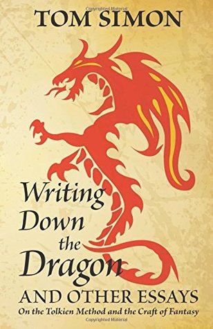 Writing Down the Dragon: and Other Essays on the Tolkien Method and the Craft of Fantasy