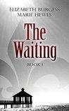 The Waiting by Elizabeth  Burgess