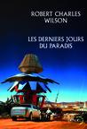 Les Derniers Jours du paradis by Robert Charles Wilson