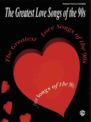 The Greatest Love Songs of the 90s: Piano/Vocal/Chords