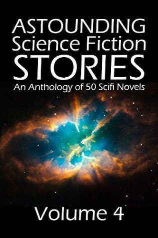 Astounding Science Fiction Stories: An Anthology of 50 Scifi Novels Volume 4