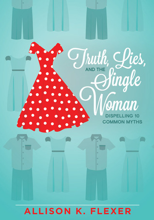 Truth, Lies, and the Single Woman: Dispelling 10 Common Myths