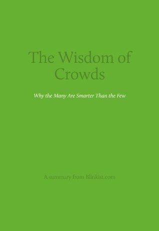 Key insights from The Wisdom of Crowds - Why the Many Are Smarter Than the Few