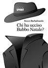 Chi ha ucciso Babbo Natale? by Rocco Barbalinardo