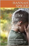 Suffer The Little Ones: Post Traumatic Stress Disorder in Children
