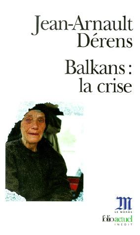 Balkans La Crise par Jean-Arnault Dérens