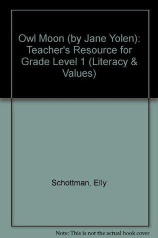 Owl Moon (by Jane Yolen): Teacher's Resource for Grade Level 1 (Literacy & Values)