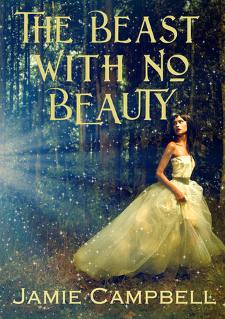 The Beast with No Beauty (Fairy Tales Retold, #6)