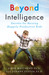 Beyond Intelligence: Secrets for Raising Happily Productive Kids