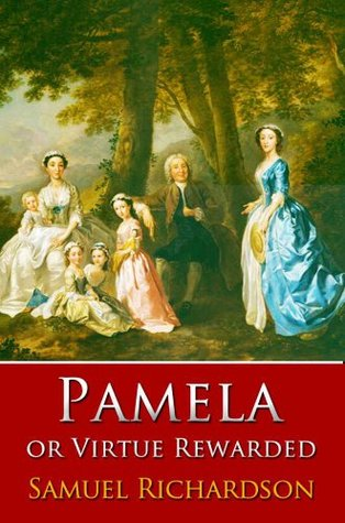 Pamela, or Virtue Rewarded : (19th Century Britlit Classics) With Active Table Of Contents (Annotated)