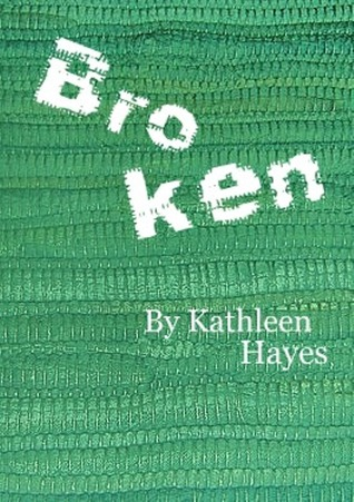 Broken by Kathleen  Hayes