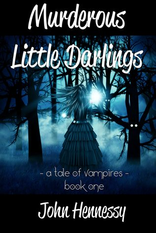 Murderous Little Darlings by John    Hennessy