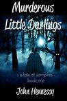 Murderous Little Darlings by John    Hennessy