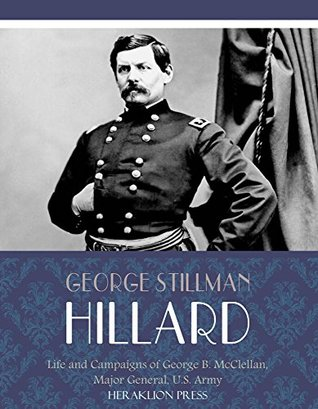Life and Campaigns of George B. McClellan, Major General, U.S. Army