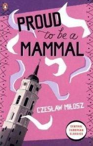 Proud to be a Mammal by Czesław Miłosz