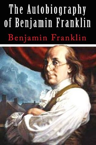 The Autobiography of Benjamin Franklin (Classic) with New Illustrated