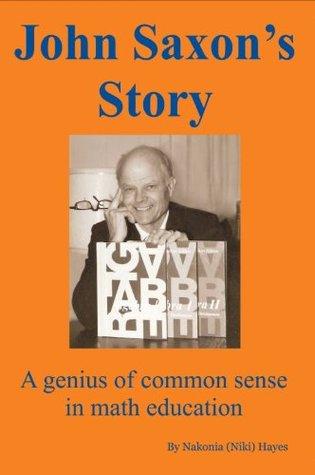 John Saxon's Story, a genius of common sense in math education