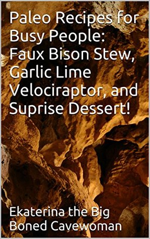 Paleo Recipes for Busy People: Faux Bison Stew, Garlic Lime Velociraptor, and Suprise Dessert!