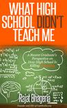 What High School Didn't Teach Me by Rajat Bhageria