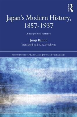 Japan's Modern History, 1857-1937: A New Political Narrative