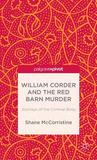 William Corder and the Red Barn Murder: Journeys of the Criminal Body