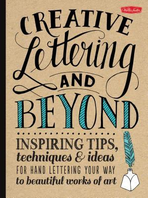 Creative Lettering And Beyond Inspiring Tips Techniques Ideas