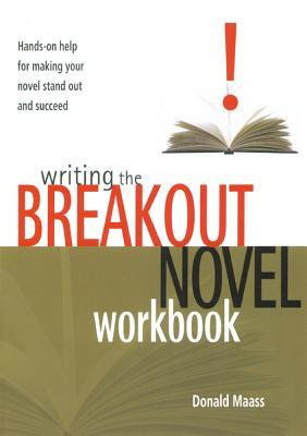 Writing the Breakout Novel Workbook by Donald Maass